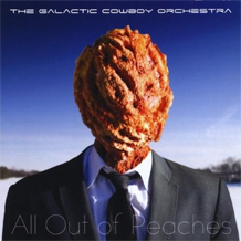 Galactic Cowboy Orchestra All Out of Peaches